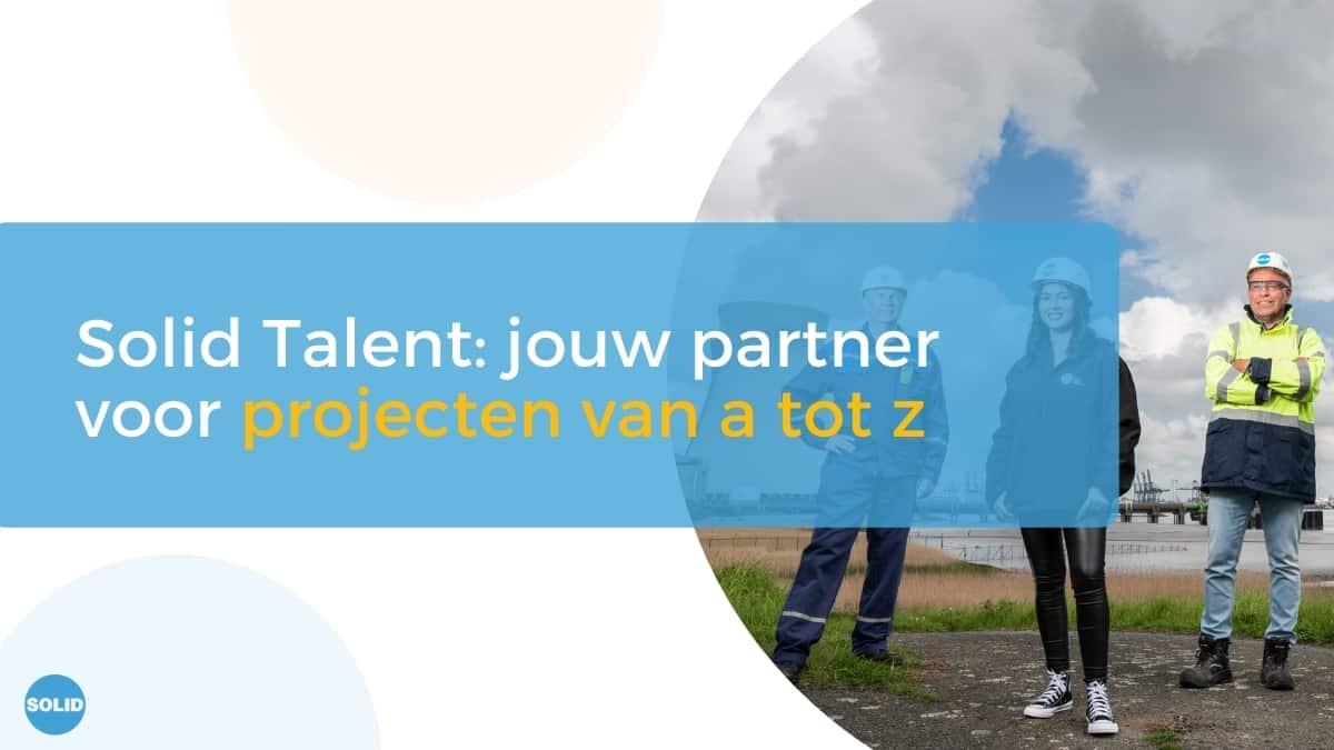 Solid Talent - Blog - Solid Talent jouw partner voor projecten van a tot z - Website