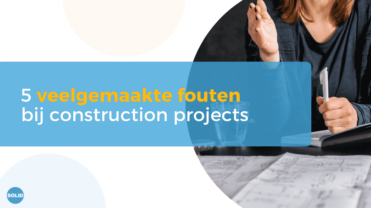 Solid Talent - 5 veelgemaakte fouten bij construction projects