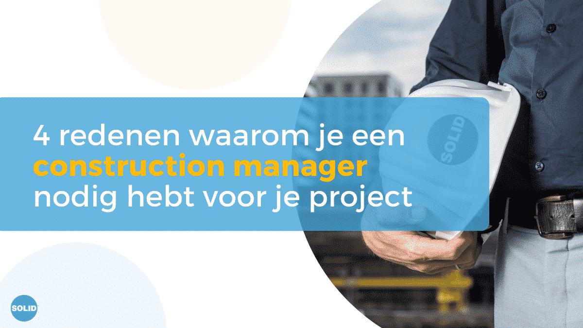 Solid Talent - 4 redenen waarom je een construction manager nodig hebt voor je project