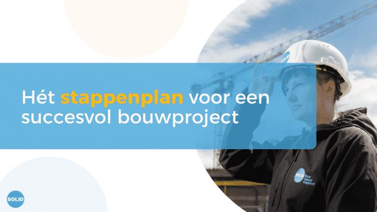 Solid Talent - Blog - Construction management - Het stappenplan voor een succesvol bouwproject