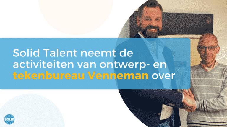 Solid Talent neemt activiteiten van ontwerp en tekenbureau Venneman over